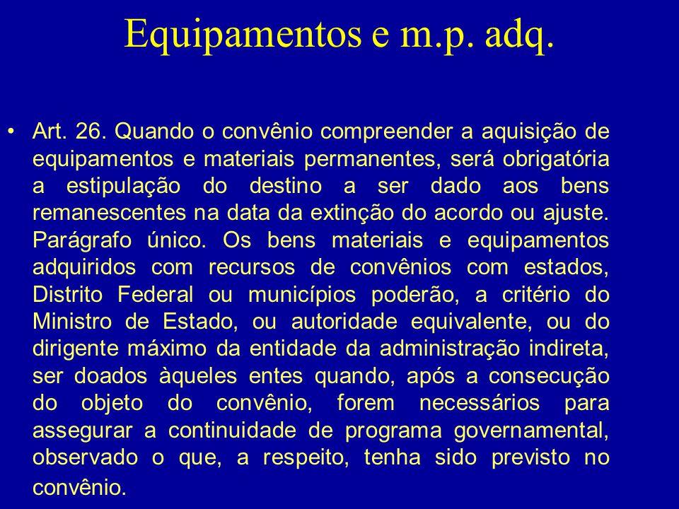 Equipamentos e m.p. adq. •Art. 26. Quando o convênio compreender a aquisição de equipamentos e materiais permanentes, será obrigatória a estipulação d