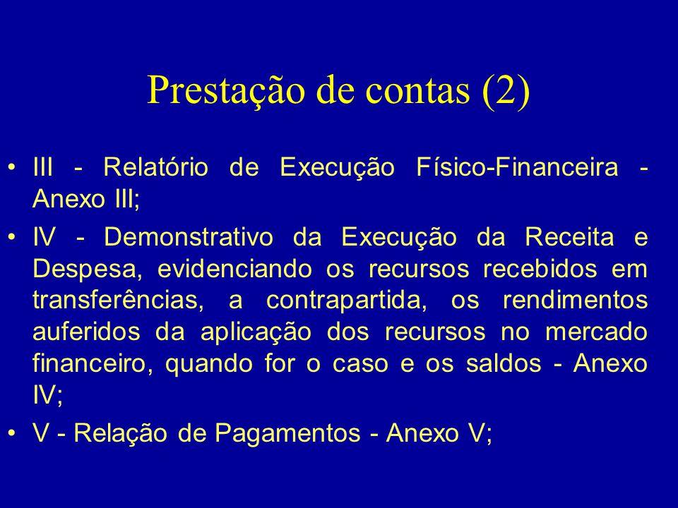 Prestação de contas (2) •III - Relatório de Execução Físico-Financeira - Anexo III; •IV - Demonstrativo da Execução da Receita e Despesa, evidenciando