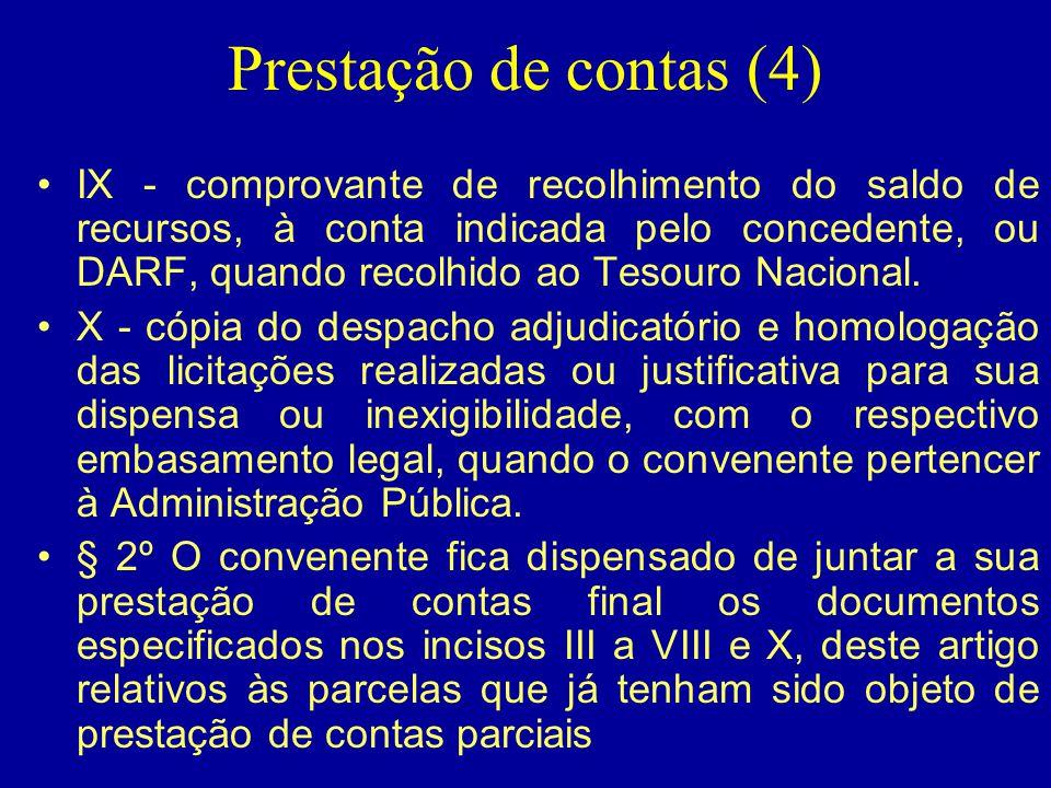 Prestação de contas (4) •IX - comprovante de recolhimento do saldo de recursos, à conta indicada pelo concedente, ou DARF, quando recolhido ao Tesouro