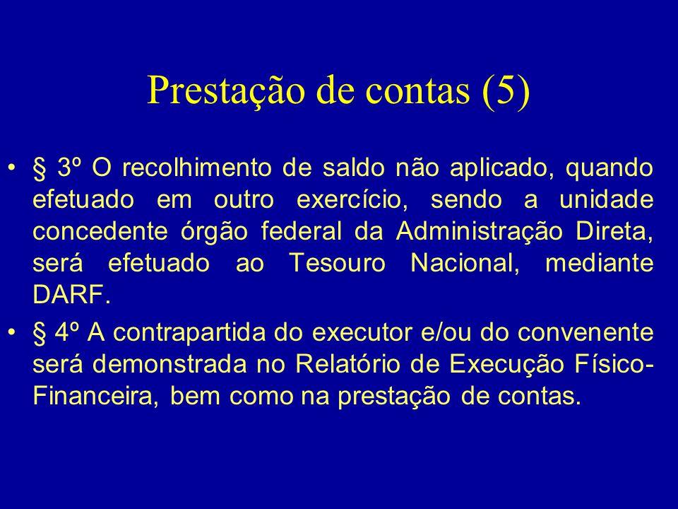 Prestação de contas (5) •§ 3º O recolhimento de saldo não aplicado, quando efetuado em outro exercício, sendo a unidade concedente órgão federal da Ad