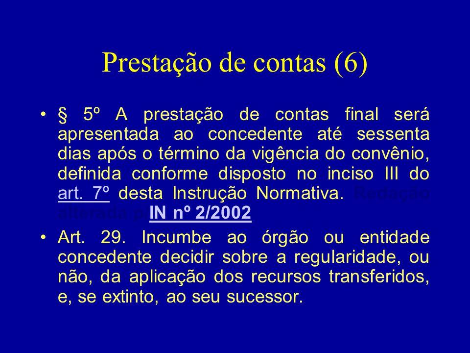 Prestação de contas (6) •§ 5º A prestação de contas final será apresentada ao concedente até sessenta dias após o término da vigência do convênio, def