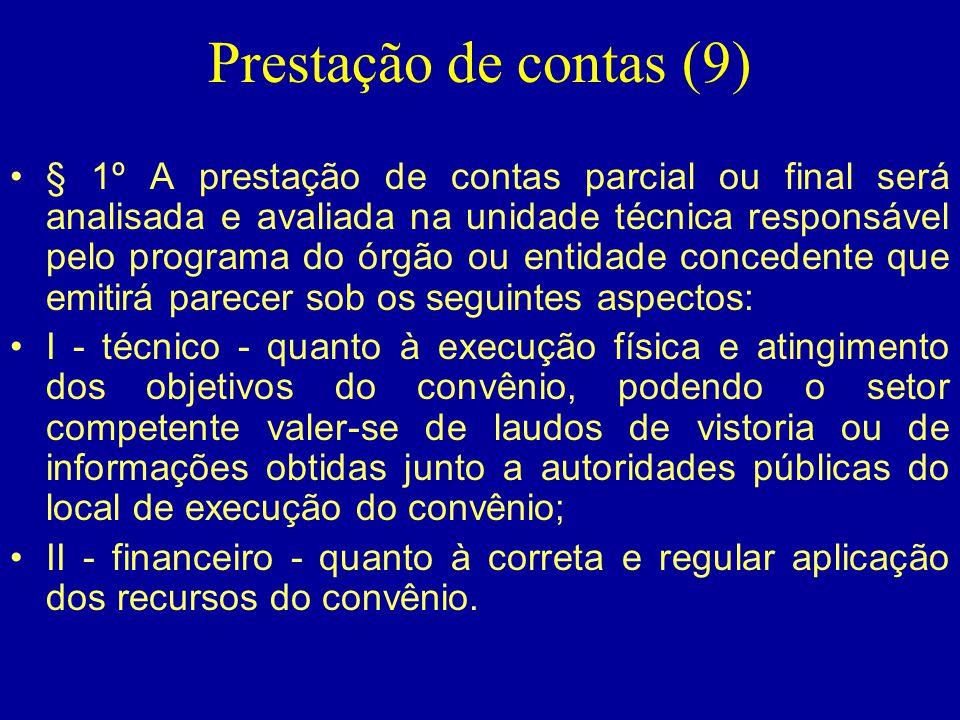 Prestação de contas (9) •§ 1º A prestação de contas parcial ou final será analisada e avaliada na unidade técnica responsável pelo programa do órgão o