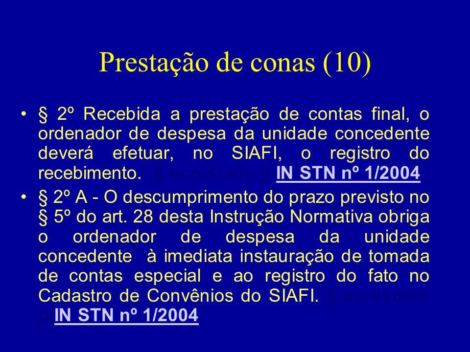 Prestação de conas (10) •§ 2º Recebida a prestação de contas final, o ordenador de despesa da unidade concedente deverá efetuar, no SIAFI, o registro