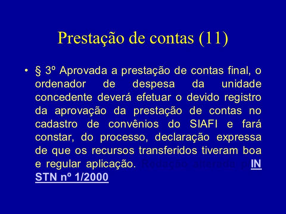 Prestação de contas (11) •§ 3º Aprovada a prestação de contas final, o ordenador de despesa da unidade concedente deverá efetuar o devido registro da