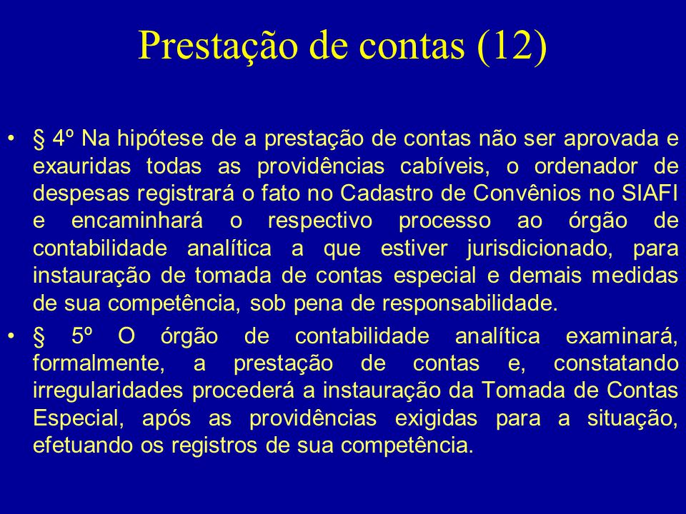Prestação de contas (12) •§ 4º Na hipótese de a prestação de contas não ser aprovada e exauridas todas as providências cabíveis, o ordenador de despes