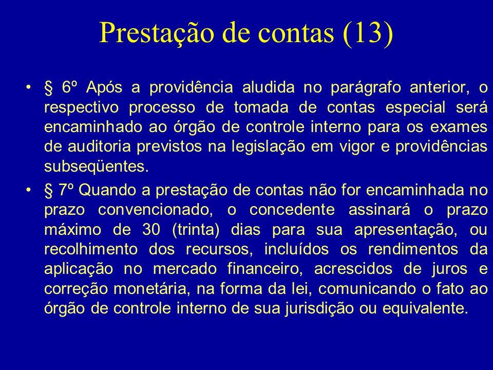 Prestação de contas (13) •§ 6º Após a providência aludida no parágrafo anterior, o respectivo processo de tomada de contas especial será encaminhado a