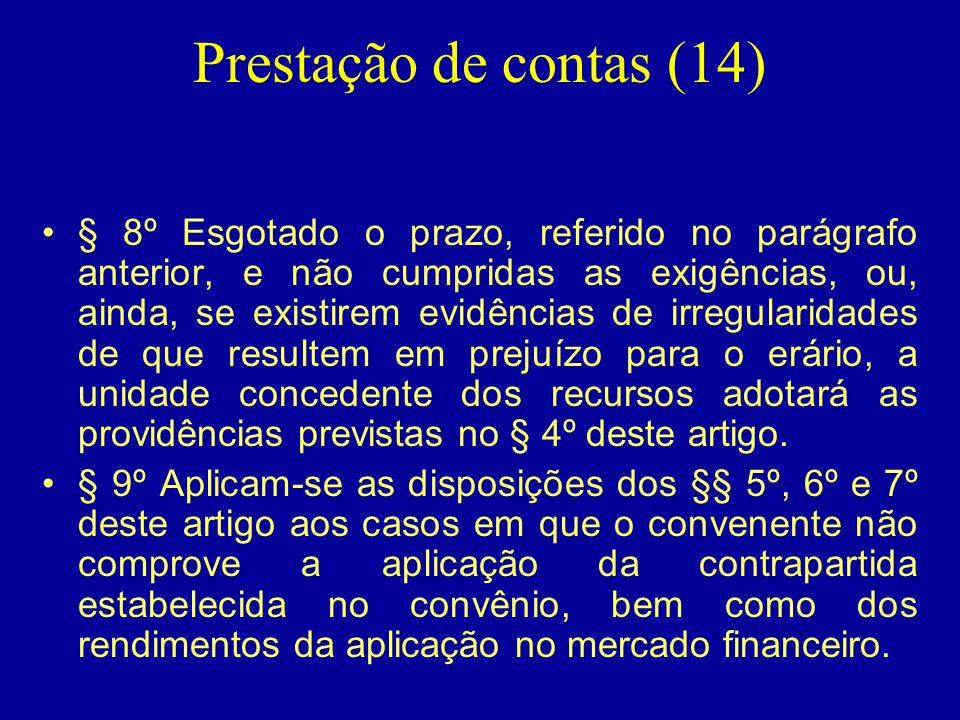 Prestação de contas (14) •§ 8º Esgotado o prazo, referido no parágrafo anterior, e não cumpridas as exigências, ou, ainda, se existirem evidências de