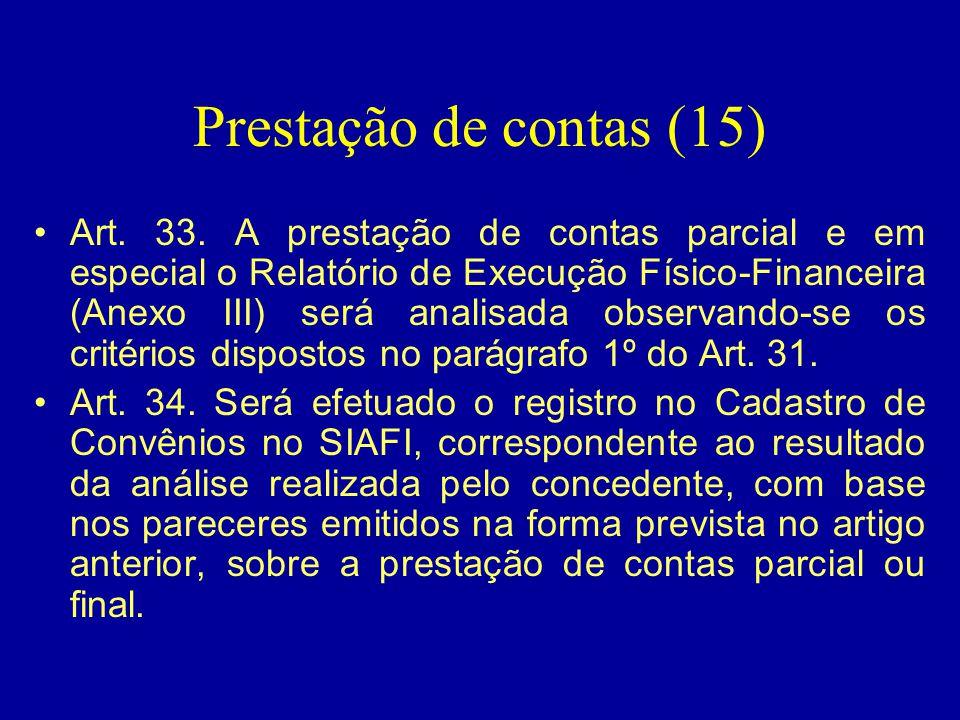 Prestação de contas (15) •Art. 33. A prestação de contas parcial e em especial o Relatório de Execução Físico-Financeira (Anexo III) será analisada ob