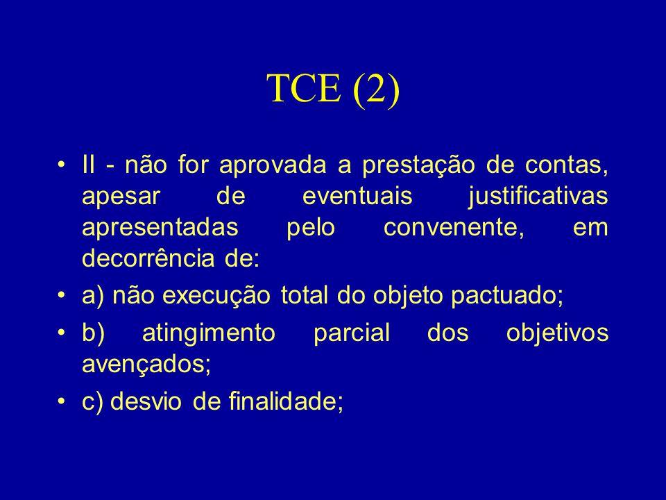 TCE (2) •II - não for aprovada a prestação de contas, apesar de eventuais justificativas apresentadas pelo convenente, em decorrência de: •a) não exec