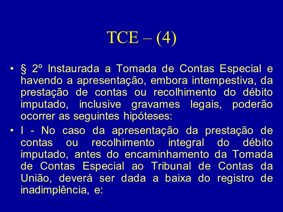 TCE – (4) •§ 2º Instaurada a Tomada de Contas Especial e havendo a apresentação, embora intempestiva, da prestação de contas ou recolhimento do débito