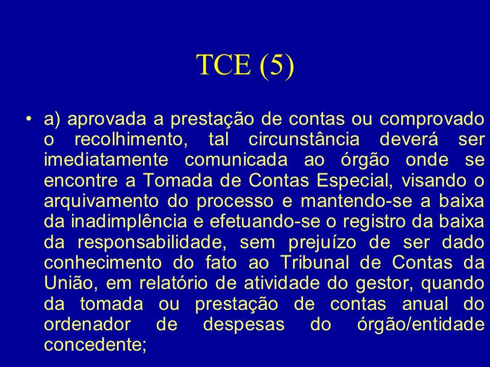 TCE (5) •a) aprovada a prestação de contas ou comprovado o recolhimento, tal circunstância deverá ser imediatamente comunicada ao órgão onde se encont