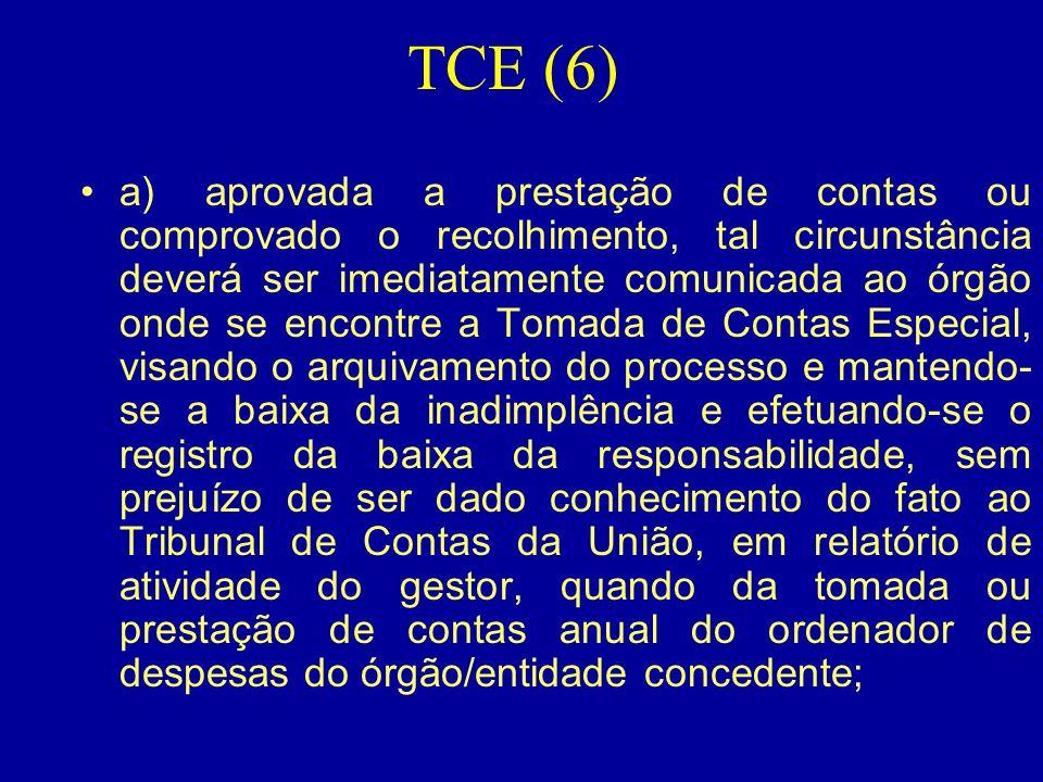 TCE (6) •a) aprovada a prestação de contas ou comprovado o recolhimento, tal circunstância deverá ser imediatamente comunicada ao órgão onde se encont