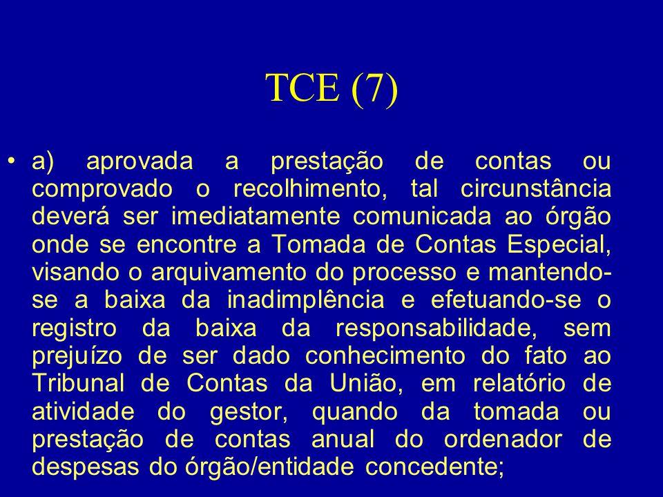 TCE (7) •a) aprovada a prestação de contas ou comprovado o recolhimento, tal circunstância deverá ser imediatamente comunicada ao órgão onde se encont