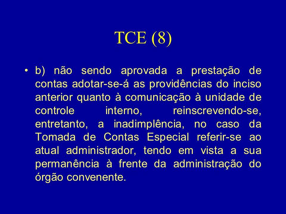 TCE (8) •b) não sendo aprovada a prestação de contas adotar-se-á as providências do inciso anterior quanto à comunicação à unidade de controle interno