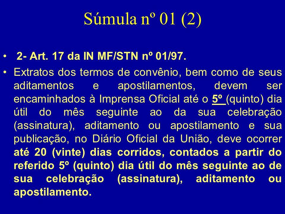Súmula nº 01 (2) • 2- Art. 17 da IN MF/STN nº 01/97. •Extratos dos termos de convênio, bem como de seus aditamentos e apostilamentos, devem ser encami