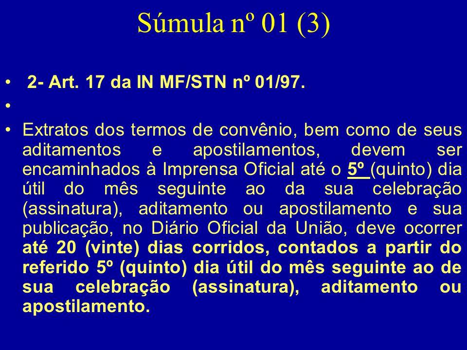 Súmula nº 01 (3) • 2- Art. 17 da IN MF/STN nº 01/97. • •Extratos dos termos de convênio, bem como de seus aditamentos e apostilamentos, devem ser enca