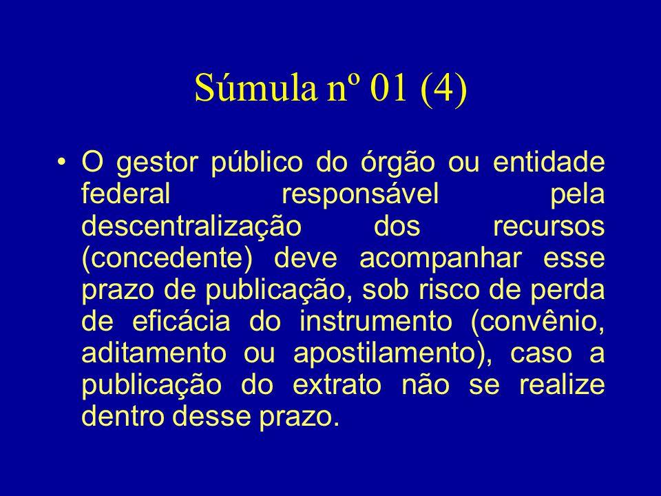 Súmula nº 01 (4) •O gestor público do órgão ou entidade federal responsável pela descentralização dos recursos (concedente) deve acompanhar esse prazo