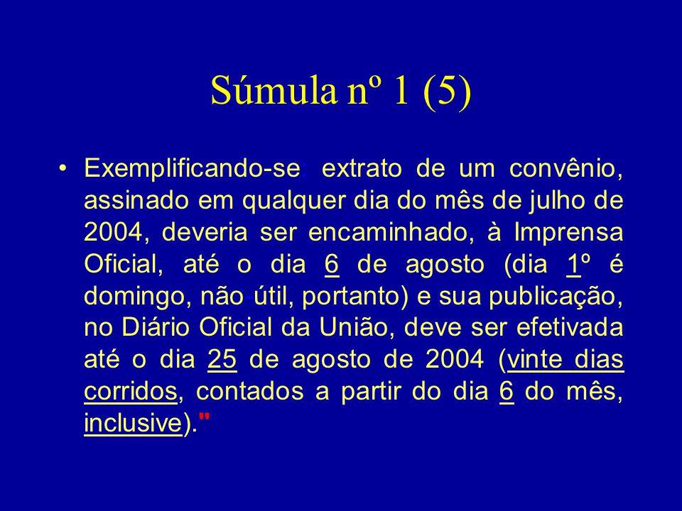 Súmula nº 1 (5) •Exemplificando-se: extrato de um convênio, assinado em qualquer dia do mês de julho de 2004, deveria ser encaminhado, à Imprensa Ofic