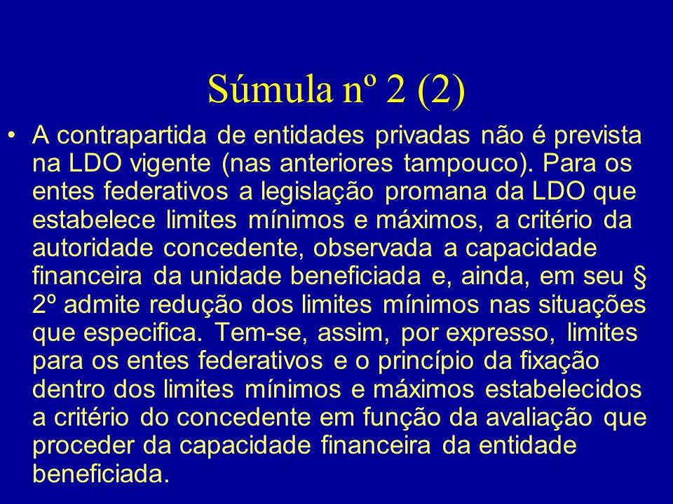 Súmula nº 2 (2) •A contrapartida de entidades privadas não é prevista na LDO vigente (nas anteriores tampouco). Para os entes federativos a legislação