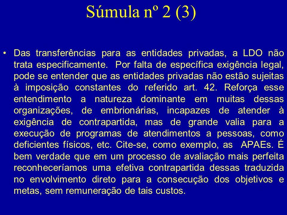 Súmula nº 2 (3) •Das transferências para as entidades privadas, a LDO não trata especificamente. Por falta de específica exigência legal, pode se ente
