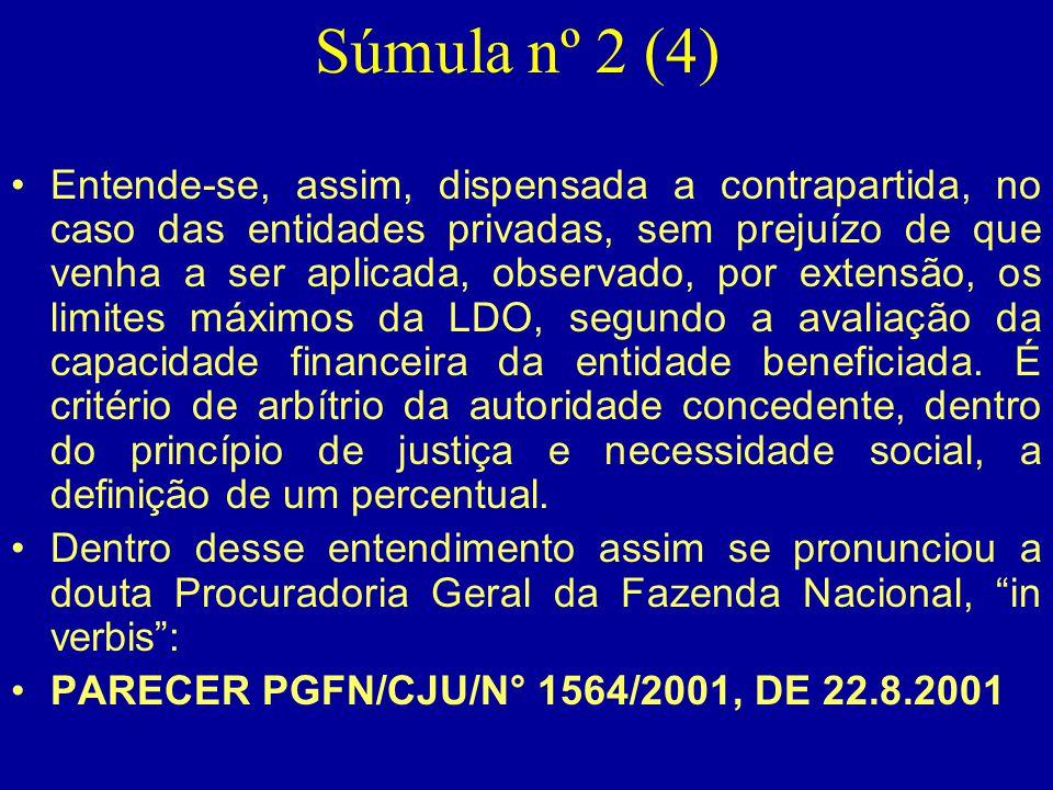 Súmula nº 2 (4) •Entende-se, assim, dispensada a contrapartida, no caso das entidades privadas, sem prejuízo de que venha a ser aplicada, observado, p
