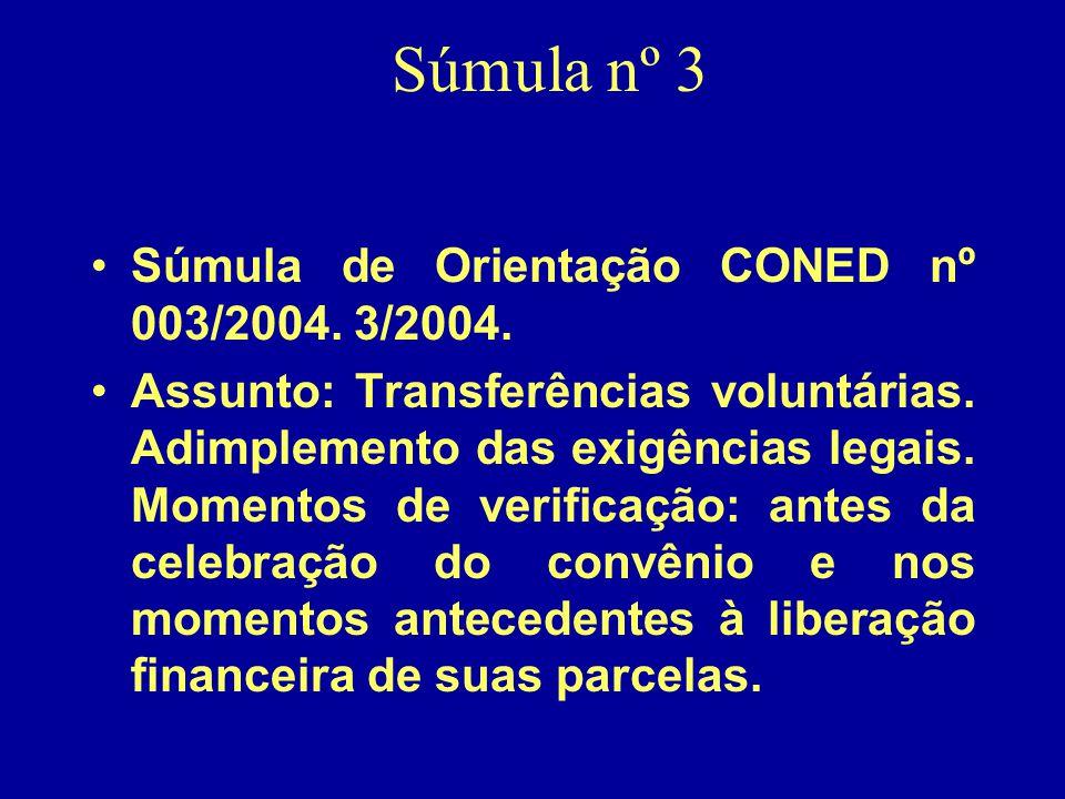 Súmula nº 3 •Súmula de Orientação CONED nº 003/2004. 3/2004. •Assunto: Transferências voluntárias. Adimplemento das exigências legais. Momentos de ver