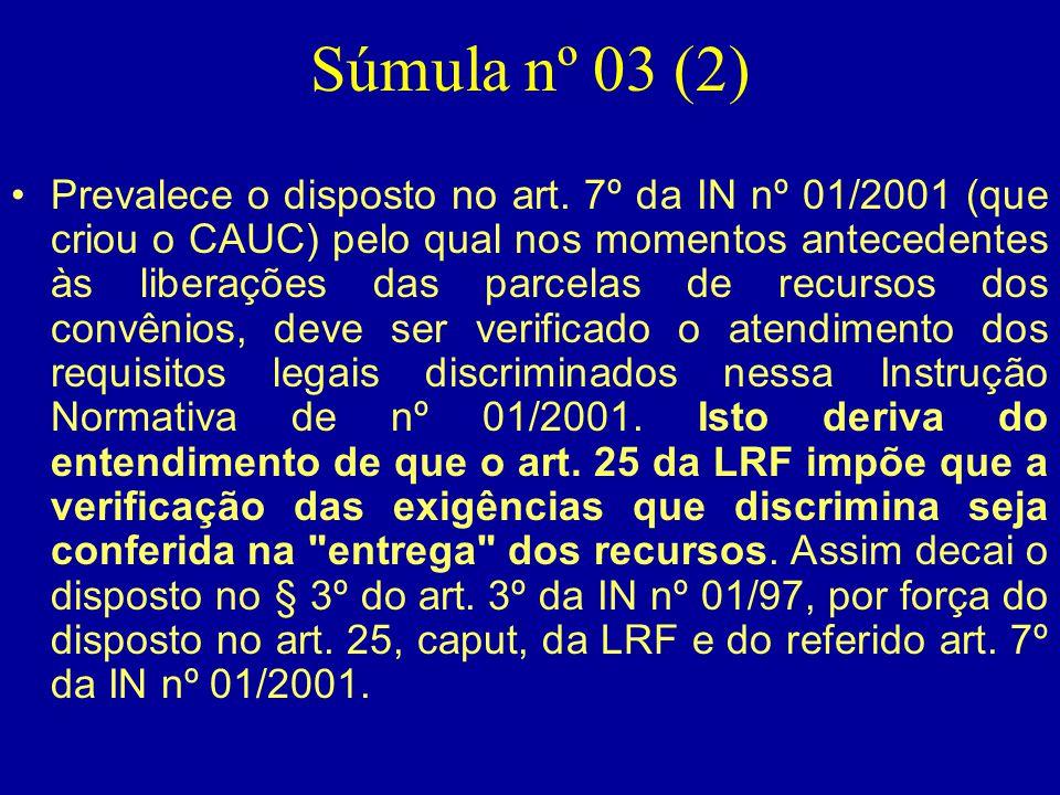 Súmula nº 03 (2) •Prevalece o disposto no art. 7º da IN nº 01/2001 (que criou o CAUC) pelo qual nos momentos antecedentes às liberações das parcelas d