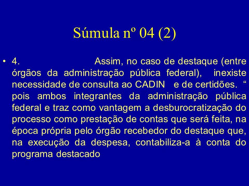 Súmula nº 04 (2) •4. Assim, no caso de destaque (entre órgãos da administração pública federal), inexiste necessidade de consulta ao CADIN e de certid