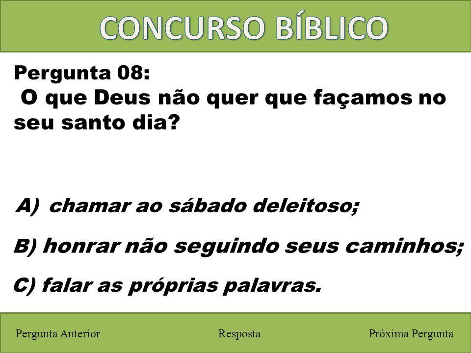 Próxima PerguntaPergunta Anterior C) falar as próprias palavras. Pergunta 08: O que Deus não quer que façamos no seu santo dia? Resposta B) honrar não
