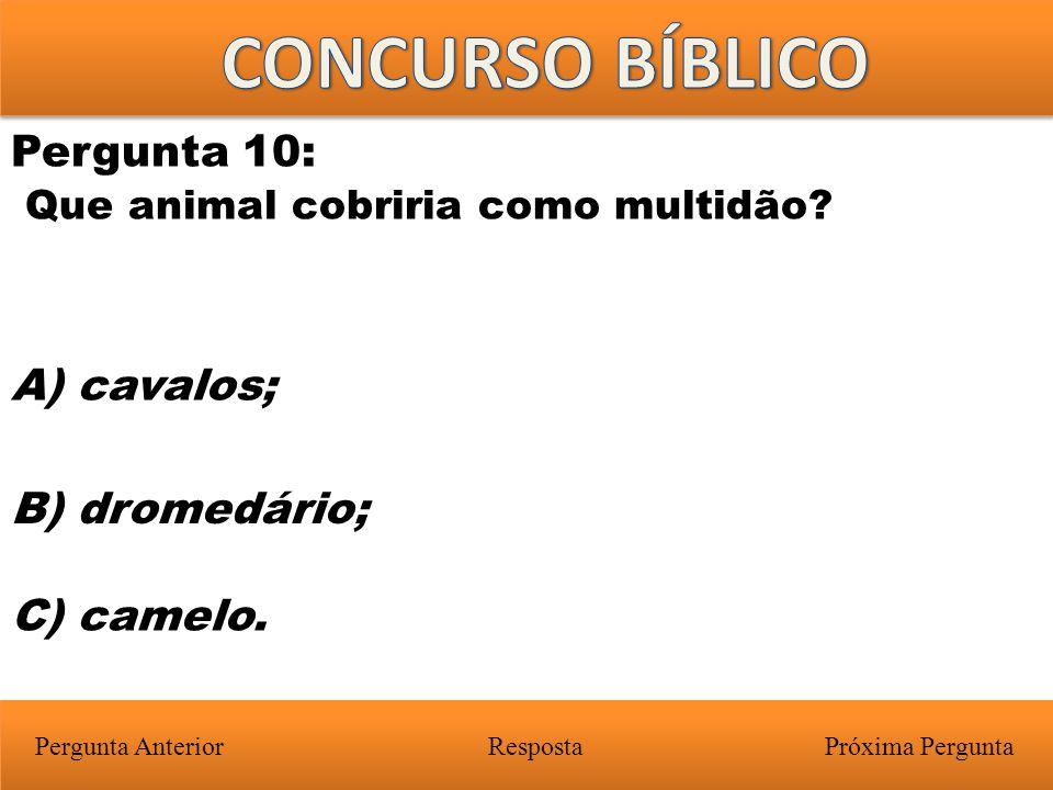 Próxima PerguntaPergunta Anterior A) cavalos; Pergunta 10: Que animal cobriria como multidão? Resposta B) dromedário; C) camelo.
