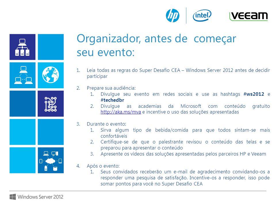 1.Leia todas as regras do Super Desafio CEA – Windows Server 2012 antes de decidir participar 2.Prepare sua audiência: 1.Divulgue seu evento em redes