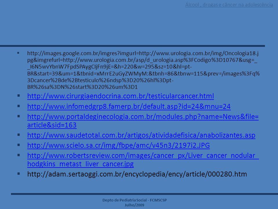 Álcool, drogas e câncer na adolescência Depto de Pediatria Social - FCMSCSP Julho/2009  http://images.google.com.br/imgres?imgurl=http://www.urologia