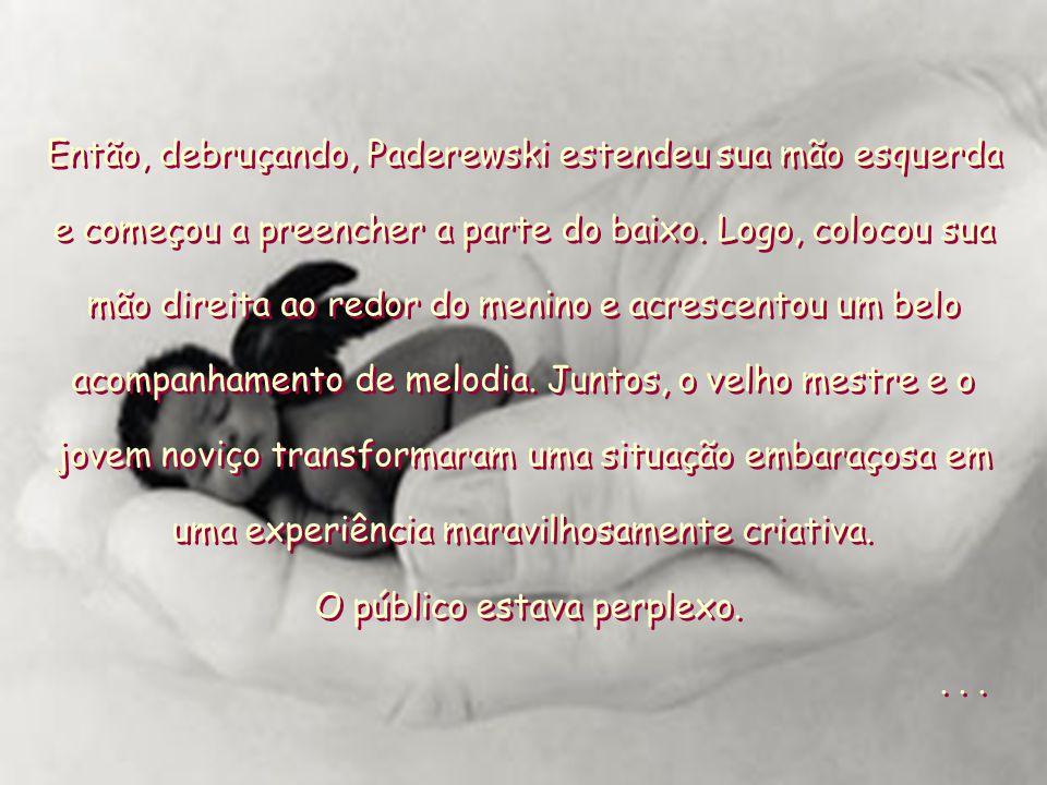 Então, debruçando, Paderewski estendeu sua mão esquerda e começou a preencher a parte do baixo. Logo, colocou sua mão direita ao redor do menino e acr