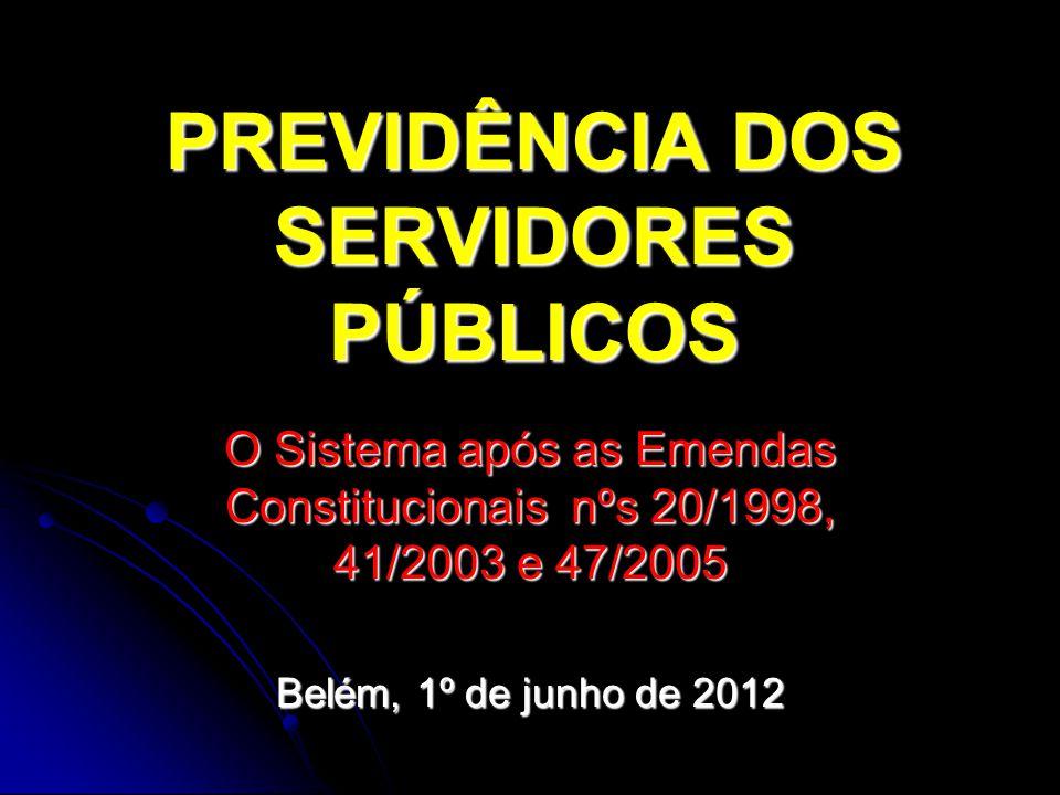 PREVIDÊNCIA DOS SERVIDORES PÚBLICOS O Sistema após as Emendas Constitucionais nºs 20/1998, 41/2003 e 47/2005 Belém, 1º de junho de 2012