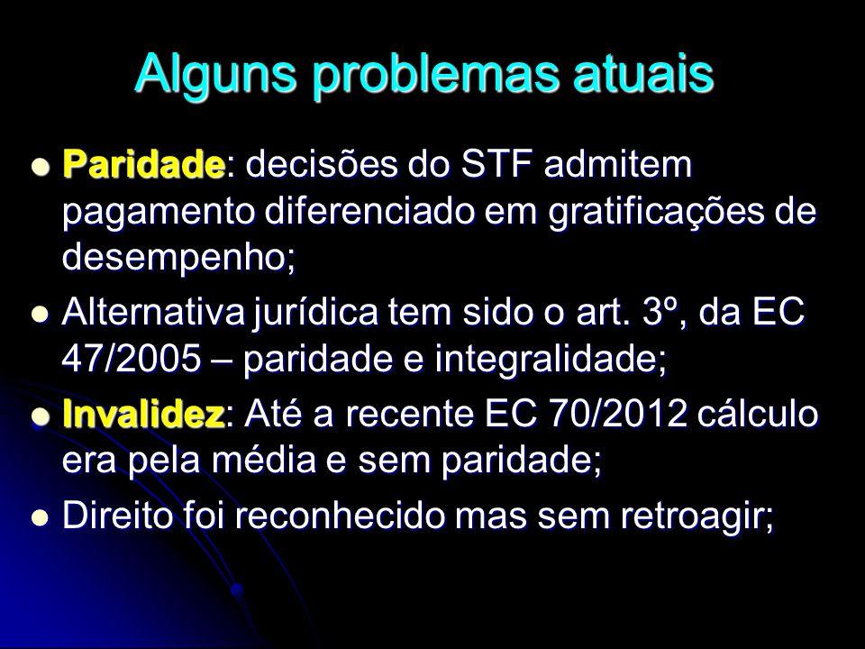Alguns problemas atuais  Paridade: decisões do STF admitem pagamento diferenciado em gratificações de desempenho;  Alternativa jurídica tem sido o art.