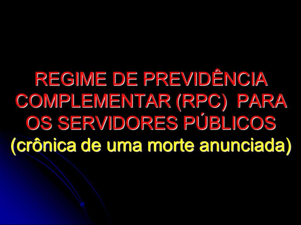 REGIME DE PREVIDÊNCIA COMPLEMENTAR (RPC) PARA OS SERVIDORES PÚBLICOS (crônica de uma morte anunciada)