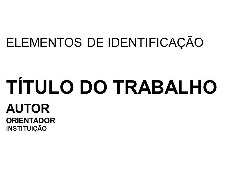 ELEMENTOS DE IDENTIFICAÇÃO TÍTULO DO TRABALHO AUTOR ORIENTADOR INSTITUIÇÃO