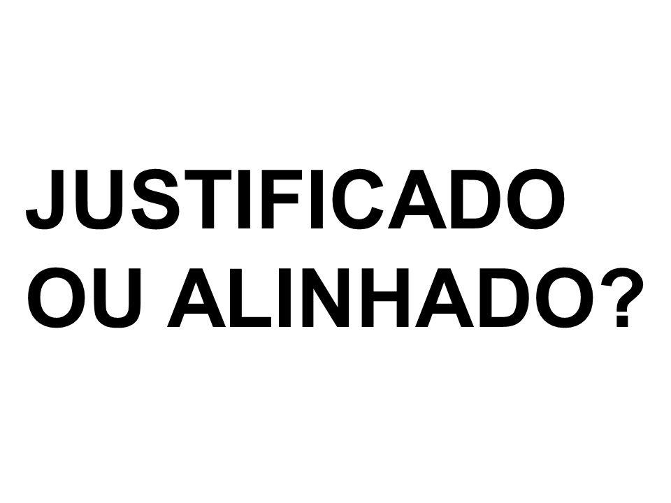 JUSTIFICADO OU ALINHADO?