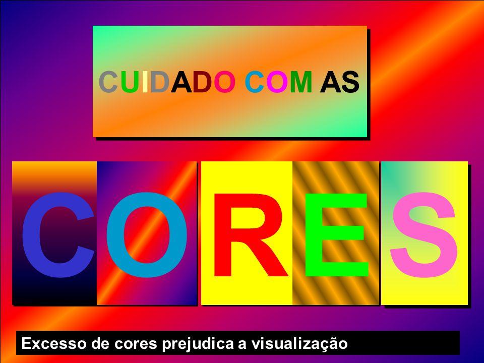 CUIDADO COM AS S S C C O O R R E E Excesso de cores prejudica a visualização