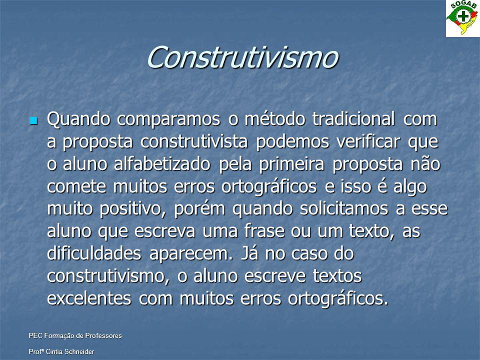 PEC Formação de Professores Profª Cintia Schneider Construtivismo  Quando comparamos o método tradicional com a proposta construtivista podemos verif