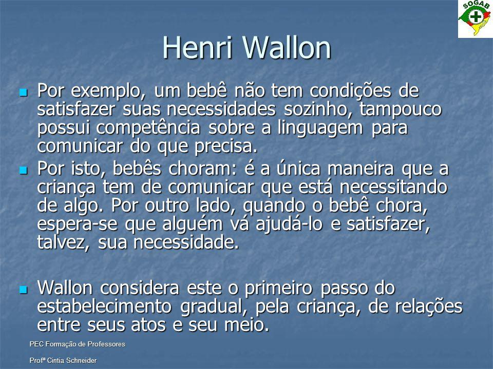 PEC Formação de Professores Profª Cintia Schneider Henri Wallon  Por exemplo, um bebê não tem condições de satisfazer suas necessidades sozinho, tamp