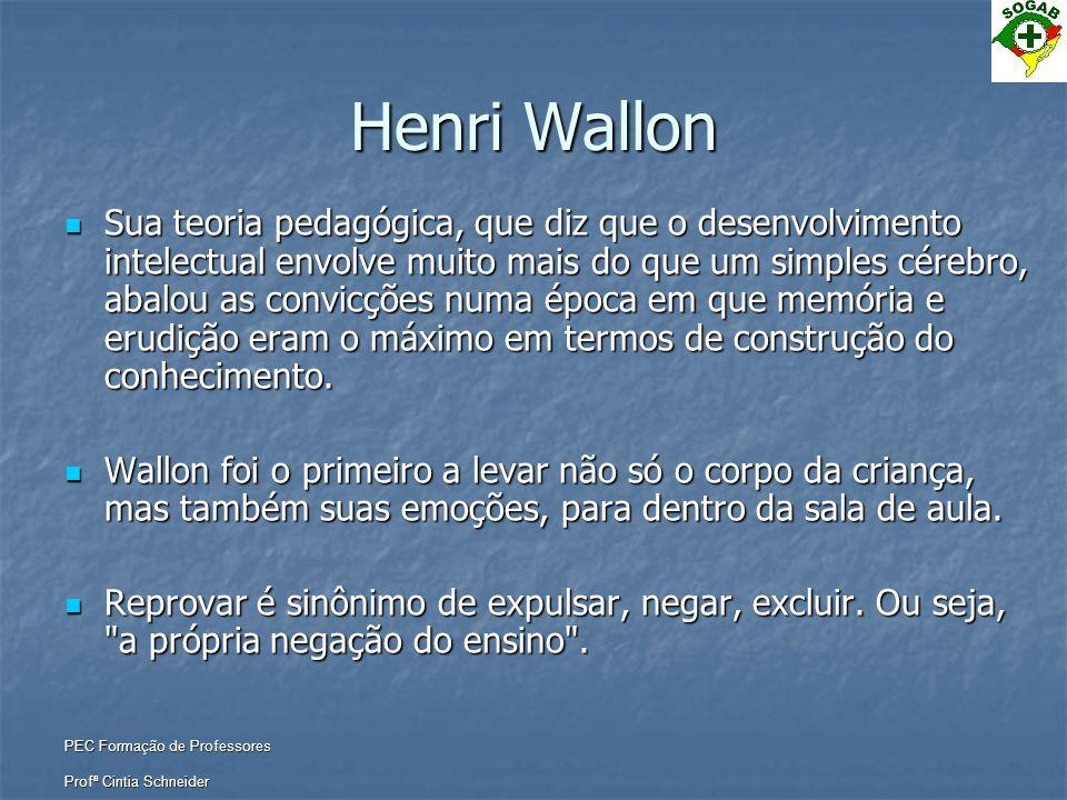 PEC Formação de Professores Profª Cintia Schneider Henri Wallon  Sua teoria pedagógica, que diz que o desenvolvimento intelectual envolve muito mais