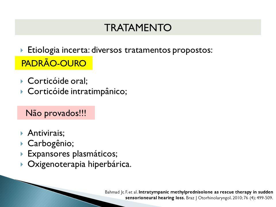  Etiologia incerta: diversos tratamentos propostos:  Corticóide oral;  Corticóide intratimpânico;  Antivirais;  Carbogênio;  Expansores plasmáti