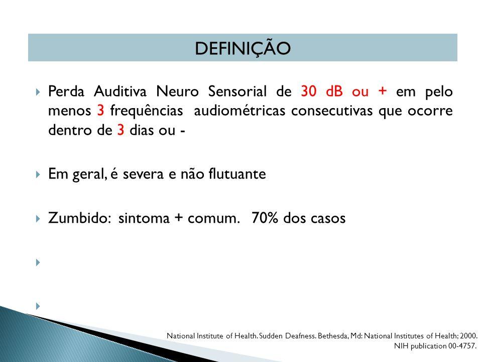  Perda Auditiva Neuro Sensorial de 30 dB ou + em pelo menos 3 frequências audiométricas consecutivas que ocorre dentro de 3 dias ou -  Em geral, é severa e não flutuante  Zumbido: sintoma + comum.