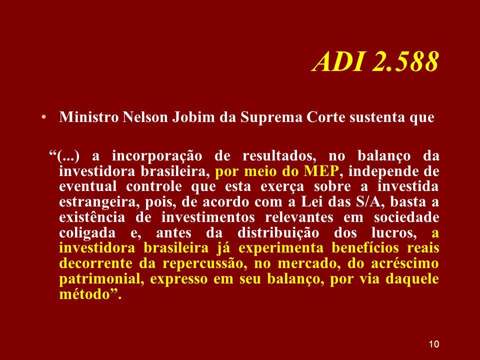 """ADI 2.588 •Ministro Nelson Jobim da Suprema Corte sustenta que """"(...) a incorporação de resultados, no balanço da investidora brasileira, por meio do"""