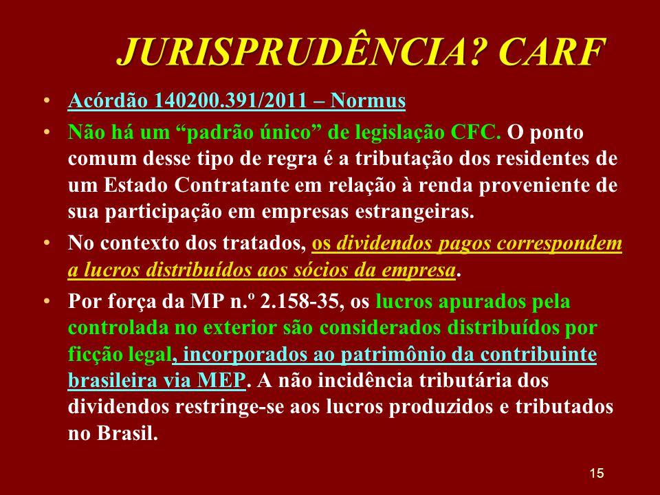"""JURISPRUDÊNCIA? CARF •Acórdão 140200.391/2011 – Normus •Não há um """"padrão único"""" de legislação CFC. O ponto comum desse tipo de regra é a tributação d"""
