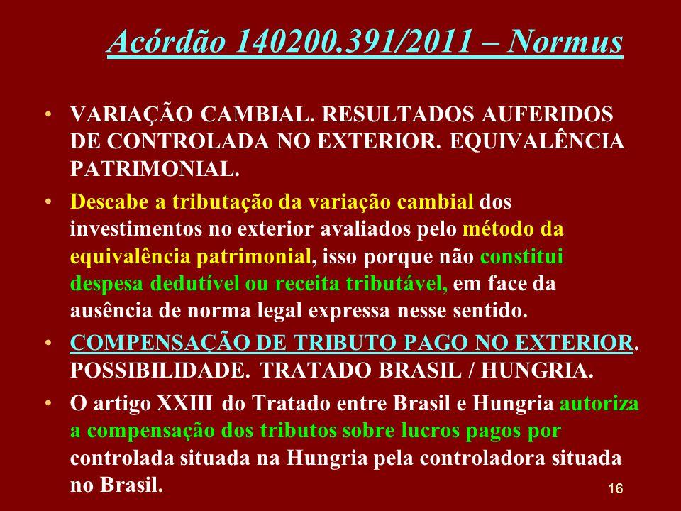 Acórdão 140200.391/2011 – Normus •VARIAÇÃO CAMBIAL. RESULTADOS AUFERIDOS DE CONTROLADA NO EXTERIOR. EQUIVALÊNCIA PATRIMONIAL. •Descabe a tributação da
