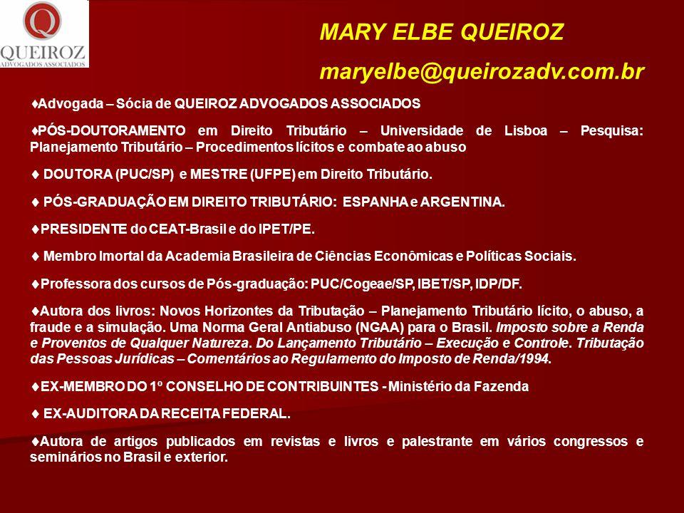 MARY ELBE QUEIROZ maryelbe@queirozadv.com.br  Advogada – Sócia de QUEIROZ ADVOGADOS ASSOCIADOS  PÓS-DOUTORAMENTO em Direito Tributário – Universidad
