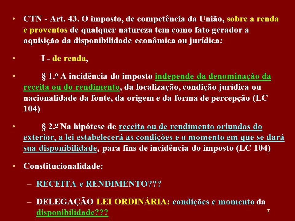 •CTN - Art. 43. O imposto, de competência da União, sobre a renda e proventos de qualquer natureza tem como fato gerador a aquisição da disponibilidad