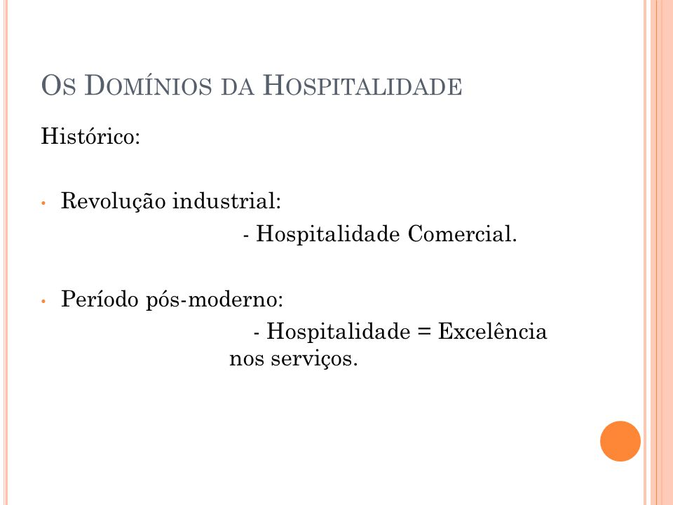 O S D OMÍNIOS DA H OSPITALIDADE Histórico: • Revolução industrial: - Hospitalidade Comercial.